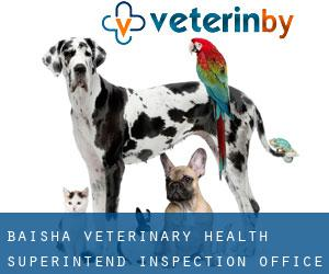Baisha Veterinary Health Superintend Inspection Office (Yacha)