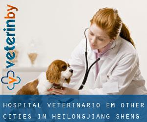 Hospital veterinário em Other Cities in Heilongjiang Sheng (Heilongjiang Sheng)