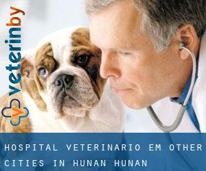 Hospital veterinário em Other Cities in Hunan (Hunan)
